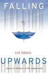 Falling Upwards: Essays in Defense of the Imagination