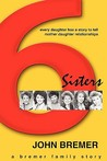 Six Sisters: Mother Daughter Relationships; Every Daughter Has a Story to Tell