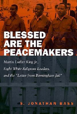 "Blessed Are the Peacemakers: Martin Luther King Jr., Eight White Religious Leaders, and the ""Letters from Birmingham Jail"""