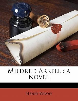 Mildred Arkell: A Novel Volume 2