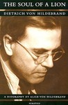 The Soul of a Lion: Dietrich Von Hildebrand, a Biography