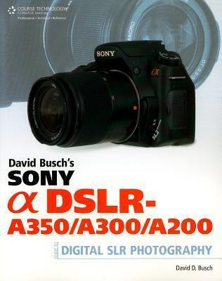 David Busch's Sony Alpha Dslr-A350/A300/A200 Guide