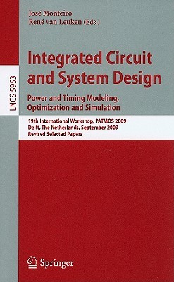Integrated Circuit And System Design: Power And Timing Modeling, Optimization And Simulation: 19th International Workshop, Patmos 2009, Delft, The Netherlands, ... Computer Science And General Issues)