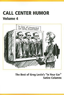Call Center Humor: Best of Greg Levin's in Your Ear Satire Columns, Volume 4