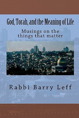 God, Torah, and the Meaning of Life: Musings on the Things That Matter