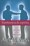 Transferencia de Espiritus: Los Peligros y Las Bendiciones