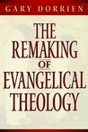 The Remaking of Evangelical Theology