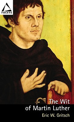The Wit of Martin Luther by Eric W. Gritsch