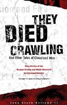 They Died Crawling: And Other Tales of Cleveland Woe; True Stories of the Foulest Crimes and Worst Disasters in Cleveland History