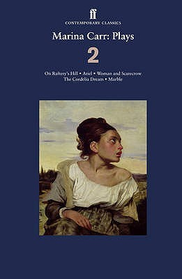 Plays 2: On Raftery's Hill / Ariel / Woman and Scarecrow / The Cordelia Dream / Marble