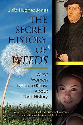 THE SECRET HISTORY OF WEEDS by Julia Hughes Jones