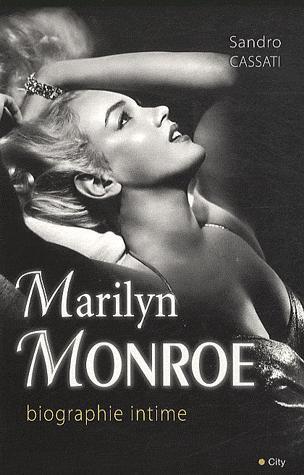 Marilyn Monroe, biographie intime par Sandro Cassati