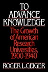 To Advance Knowledge: The Growth of American Research Universities, 1900-1940