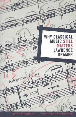 Why Classical Music Still Matters by Lawrence Kramer