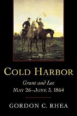 Cold Harbor: Grant and Lee, May 26--June 3, 1864