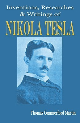 Nikola Tesla: His Inventions, Researches and Writings