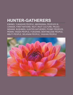 Hunter-Gatherers: Eskimo, Yukaghir People, Aboriginal Peoples in Canada, First Nations, Inuit, Inuit Culture, Paleo-Indians, Bushmen