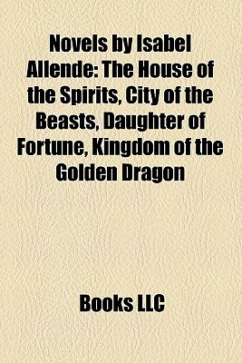 Novels by Isabel Allende: The House of the Spirits, City of the Beasts, Daughter of Fortune, Kingdom of the Golden Dragon