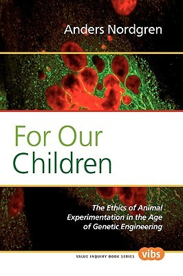 For Our Children: The Ethics of Animal Experimentation in the Age of Genetic Engineering