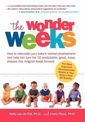 The Wonder Weeks. How to Stimulate Your Babys Mental Development and Help Him Turn His 10 Predictable, Great, Fussy Phases Into Magical Leaps Forward