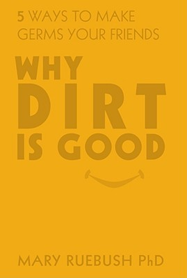 Why Dirt Is Good: 5 Ways to Make Germs Your Friends