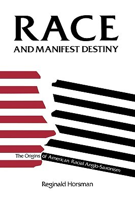 Race and Manifest Destiny: The Origins of American Racial Anglo-Saxonism