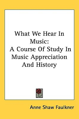 What We Hear In Music: A Course Of Study In Music Appreciation And History