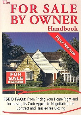 The for Sale by Owner Handbook: FSBO FAQs: From Pricing Your Home Right and Increasing Its Curb Appeal to Negotiating the Contract and Hassle-Free Closing