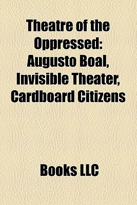 Theatre of the Oppressed: Augusto Boal, Invisible Theater, Cardboard Citizens