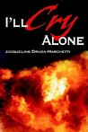 I'll Cry Alone: One Woman's Journey Through Heartache and Hope