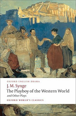 The Playboy of the Western World and Other Plays by J.M. Synge