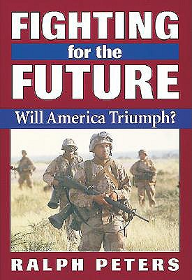 Fighting for the Future by Ralph Peters