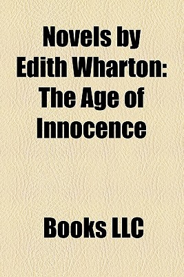 Novels by Edith Wharton: The Age of Innocence, Ethan Frome, the House of Mirth, the Custom of the Country, Summer, the Buccaneers