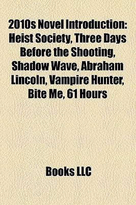 2010s Novel Introduction: Heist Society, Three Days Before the Shooting, Shadow Wave, Abraham Lincoln, Vampire Hunter, Bite Me, 61 Hours