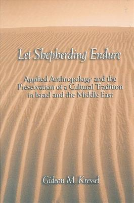 Let Shepherding Endure: Applied Anthropology and the Preservation of a Cultural Tradition in Israel and the Middle East