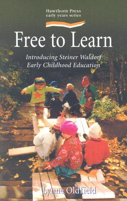 Free to Learn: Introducing Steiner Waldorf Early Childhood Education
