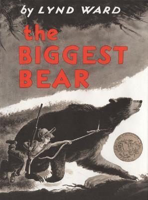 The Biggest Bear by Lynd Ward