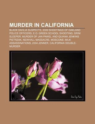 Murder in California: Black Dahlia Suspects, 2009 Shootings of Oakland Police Officers, E.O. Green School Shooting, Grim Sleeper