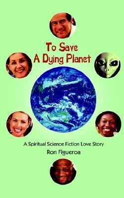 To Save A Dying Planet