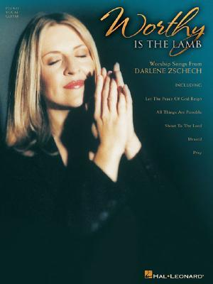 Worthy Is the Lamb: Worship Songs From Darlene Zschech