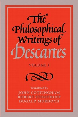 The Philosophical Writings of Descartes, Volume I