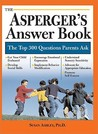 The Asperger's Answer Book: The Top 300 Questions Parents Ask