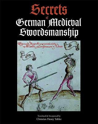 Secrets of German Medieval Swordsmanship by Christian Henry Tobler