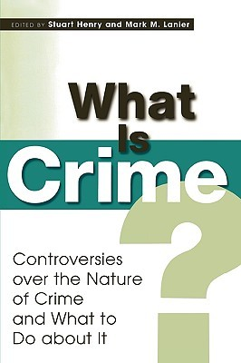 What Is Crime?: Controversies Over the Nature of Crime and What to Do about It: Controversies Over the Nature of Crime and What to Do