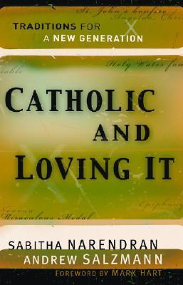 Catholic and Loving It: Traditions for a New Generation
