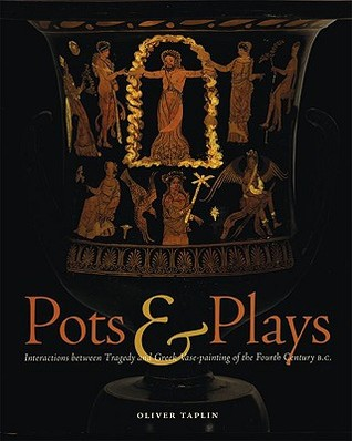 Pots Plays: Interactions between Tragedy and Greek Vase-painting of the Fourth Century B.C.
