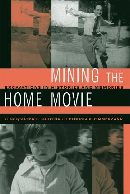 Mining the Home Movie: Excavations in Histories and Memories