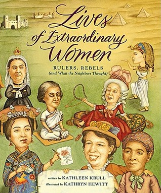 Lives of Extraordinary Women: Rulers, Rebels ~ and What the Neighbors Thought