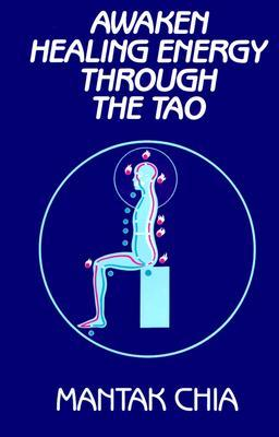 Awaken Healing Energy Through the Tao by Mantak Chia