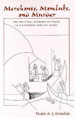 Merchants, Mamluks, and Murder: The Political Economy of Trade in Eighteenth-Century Basra